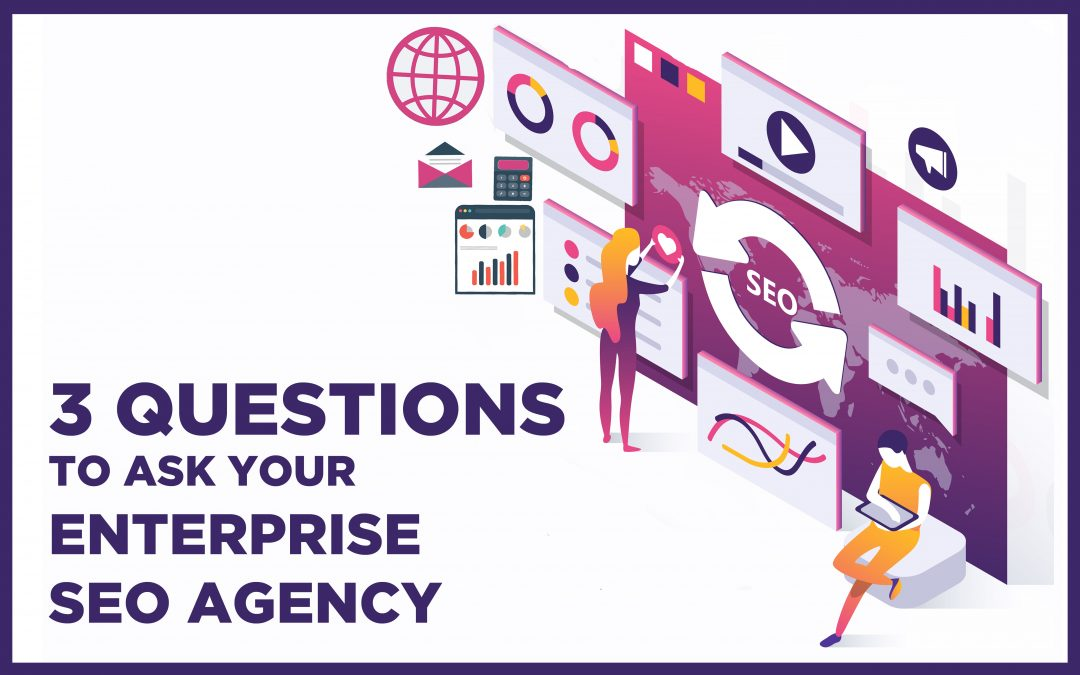 3 questions to ask before hiring your enterprise SEO agency